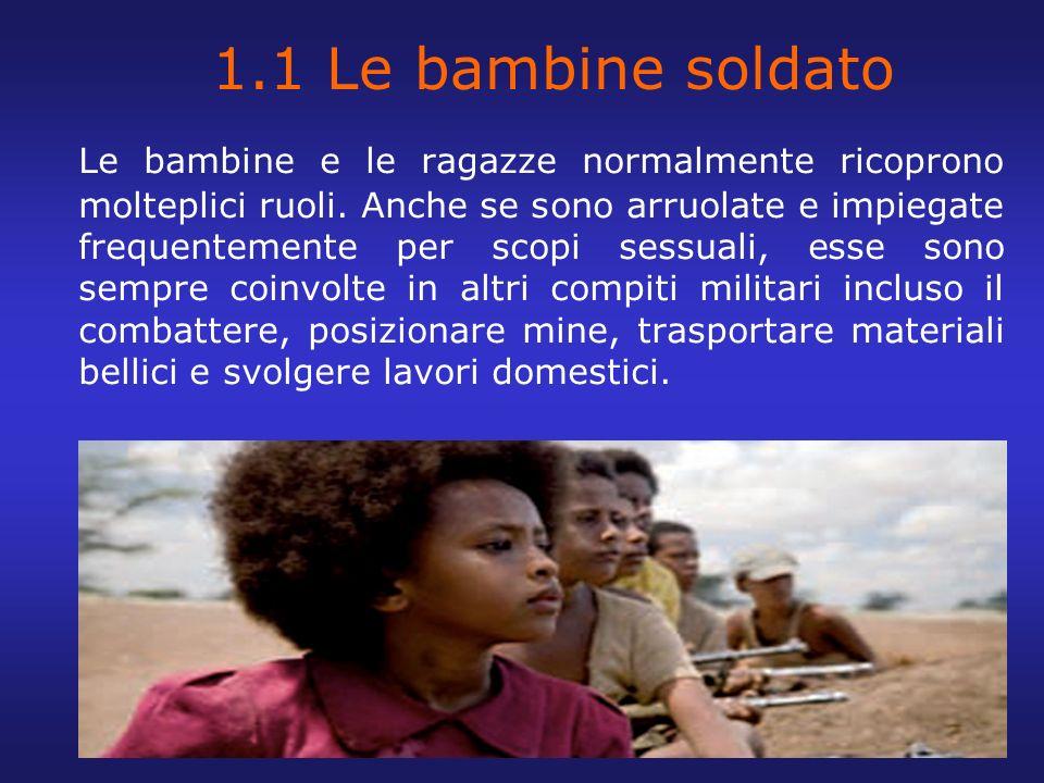 1.1 Le bambine soldato Le bambine e le ragazze normalmente ricoprono molteplici ruoli. Anche se sono arruolate e impiegate frequentemente per scopi se