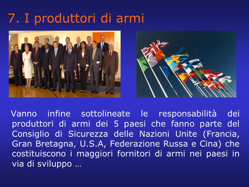 7. I produttori di armi Vanno infine sottolineate le responsabilità dei produttori di armi dei 5 paesi che fanno parte del Consiglio di Sicurezza dell