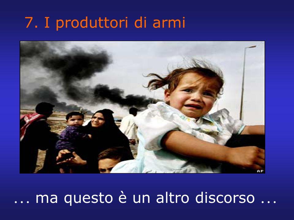 7. I produttori di armi … ma questo è un altro discorso …