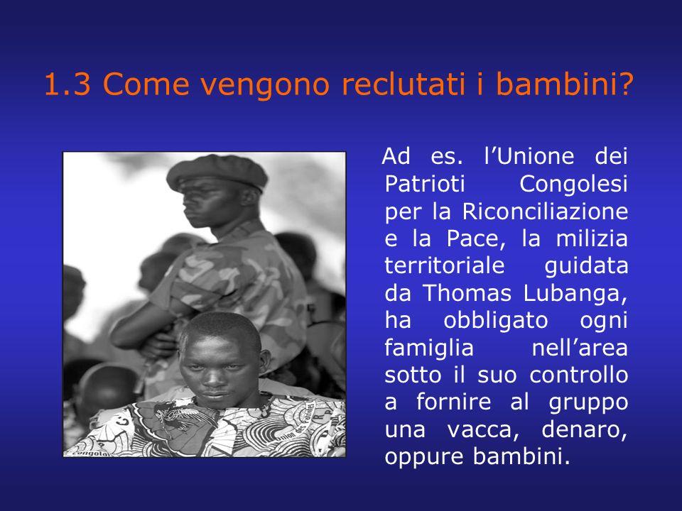 1.3 Come vengono reclutati i bambini? Ad es. lUnione dei Patrioti Congolesi per la Riconciliazione e la Pace, la milizia territoriale guidata da Thoma
