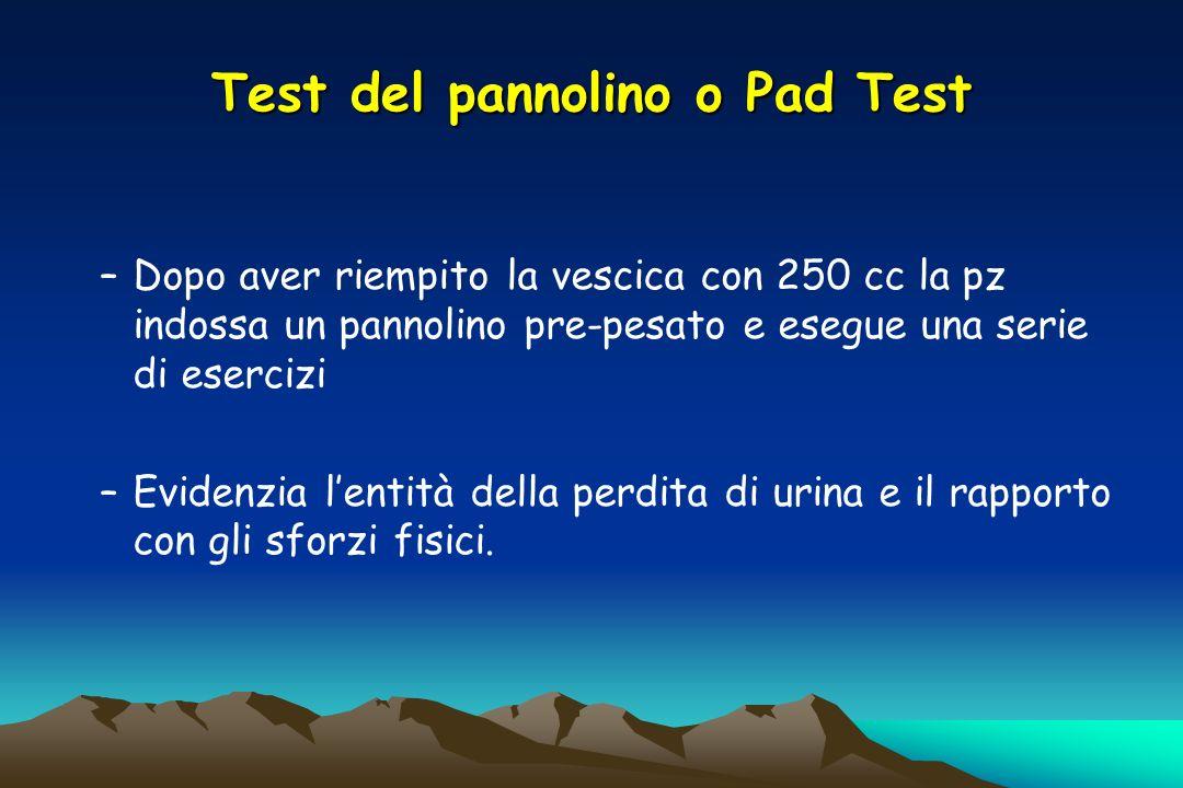 Test del pannolino o Pad Test –Dopo aver riempito la vescica con 250 cc la pz indossa un pannolino pre-pesato e esegue una serie di esercizi –Evidenzi