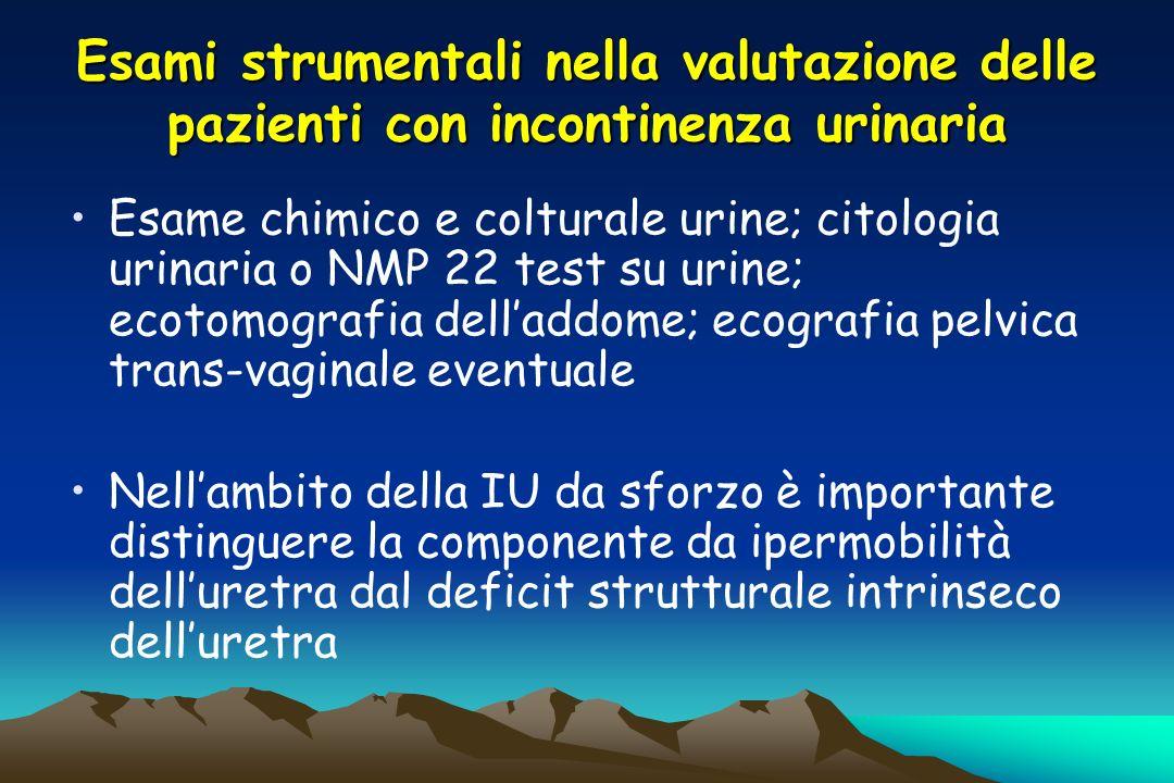 Esami strumentali nella valutazione delle pazienti con incontinenza urinaria Esame chimico e colturale urine; citologia urinaria o NMP 22 test su urin