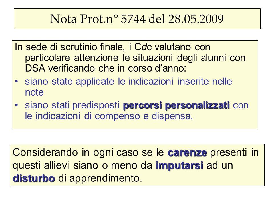 Nota Prot.n° 5744 del 28.05.2009 In sede di scrutinio finale, i Cdc valutano con particolare attenzione le situazioni degli alunni con DSA verificando