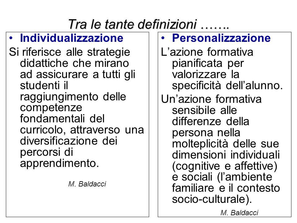 Tra le tante definizioni ……. Personalizzazione Lazione formativa pianificata per valorizzare la specificità dellalunno. Unazione formativa sensibile a