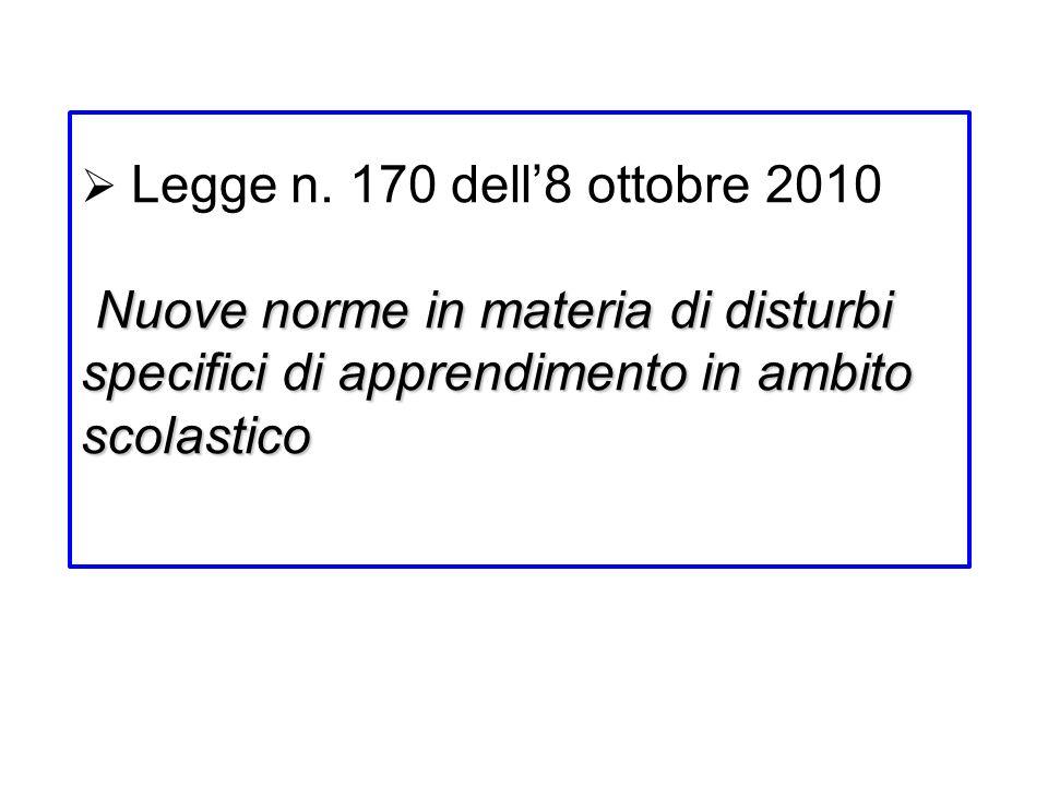 Nuove norme in materia di disturbi specifici di apprendimento in ambito scolastico Legge n. 170 dell8 ottobre 2010 Nuove norme in materia di disturbi