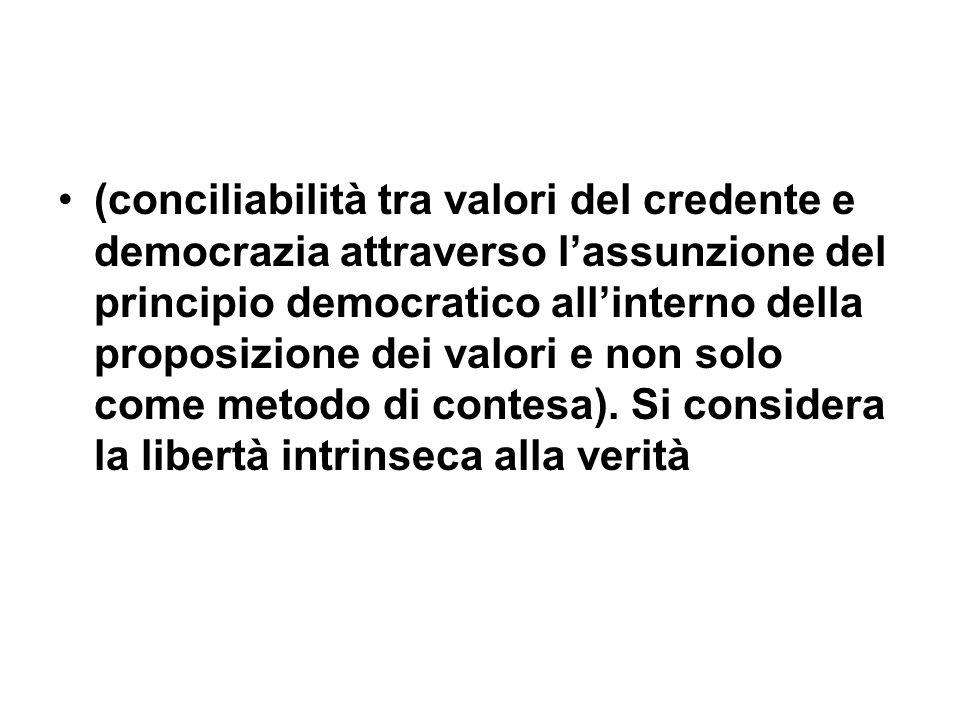 (conciliabilità tra valori del credente e democrazia attraverso lassunzione del principio democratico allinterno della proposizione dei valori e non s