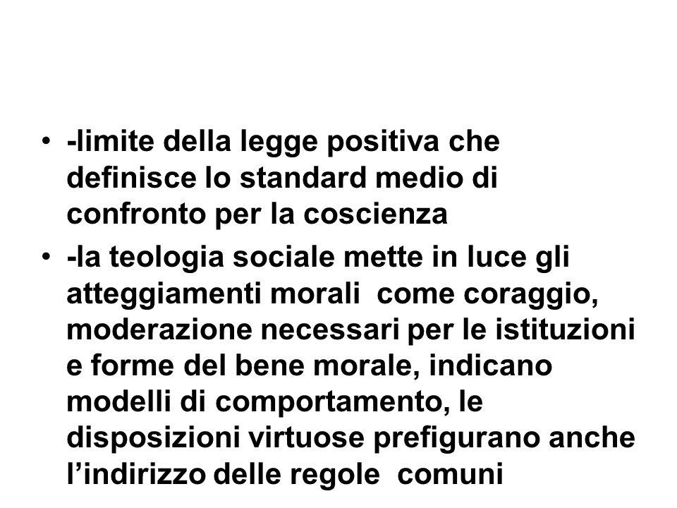 -limite della legge positiva che definisce lo standard medio di confronto per la coscienza -la teologia sociale mette in luce gli atteggiamenti morali
