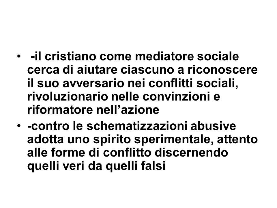 -il cristiano come mediatore sociale cerca di aiutare ciascuno a riconoscere il suo avversario nei conflitti sociali, rivoluzionario nelle convinzioni