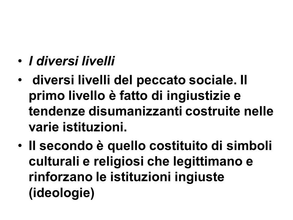 I diversi livelli diversi livelli del peccato sociale. Il primo livello è fatto di ingiustizie e tendenze disumanizzanti costruite nelle varie istituz