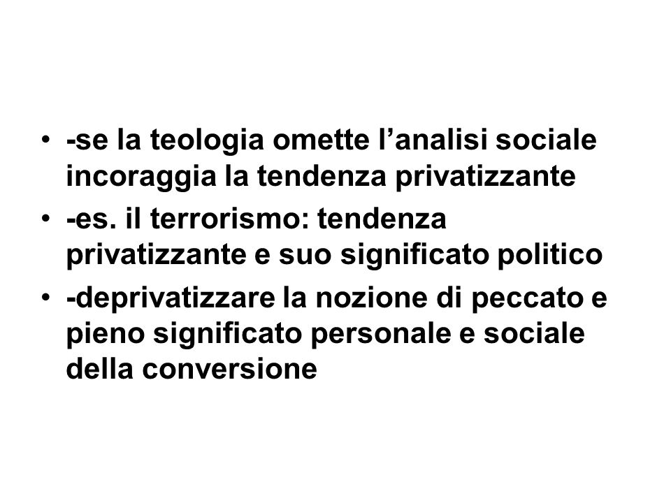 -se la teologia omette lanalisi sociale incoraggia la tendenza privatizzante -es. il terrorismo: tendenza privatizzante e suo significato politico -de