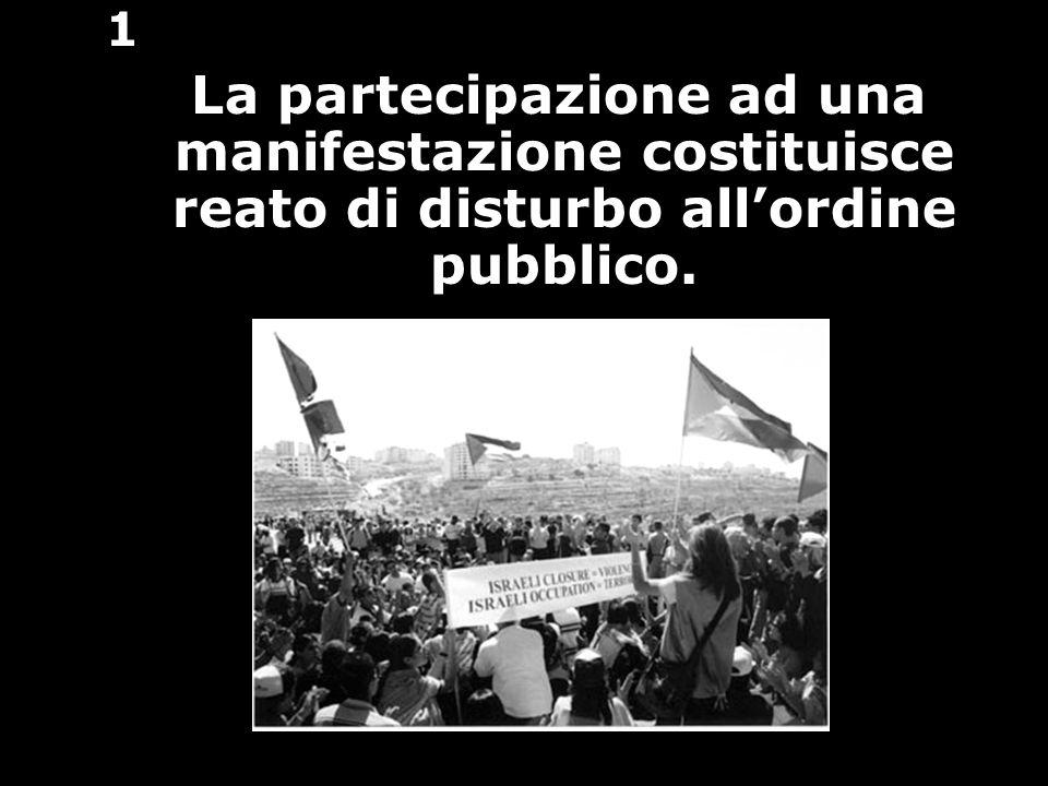 1 La partecipazione ad una manifestazione costituisce reato di disturbo allordine pubblico.