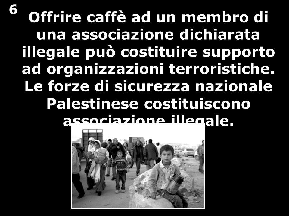 Offrire caffè ad un membro di una associazione dichiarata illegale può costituire supporto ad organizzazioni terroristiche. Le forze di sicurezza nazi