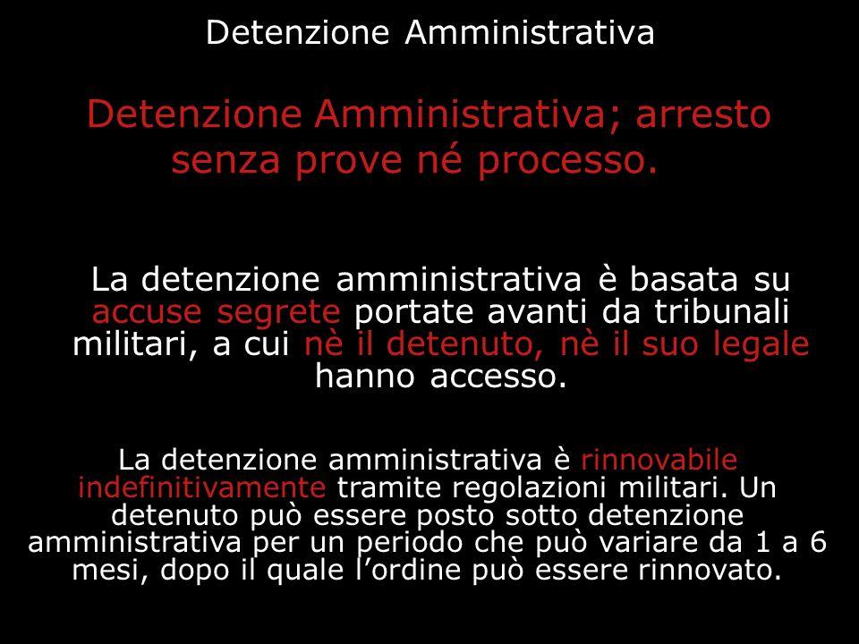 Detenzione Amministrativa Detenzione Amministrativa; arresto senza prove né processo. La detenzione amministrativa è rinnovabile indefinitivamente tra