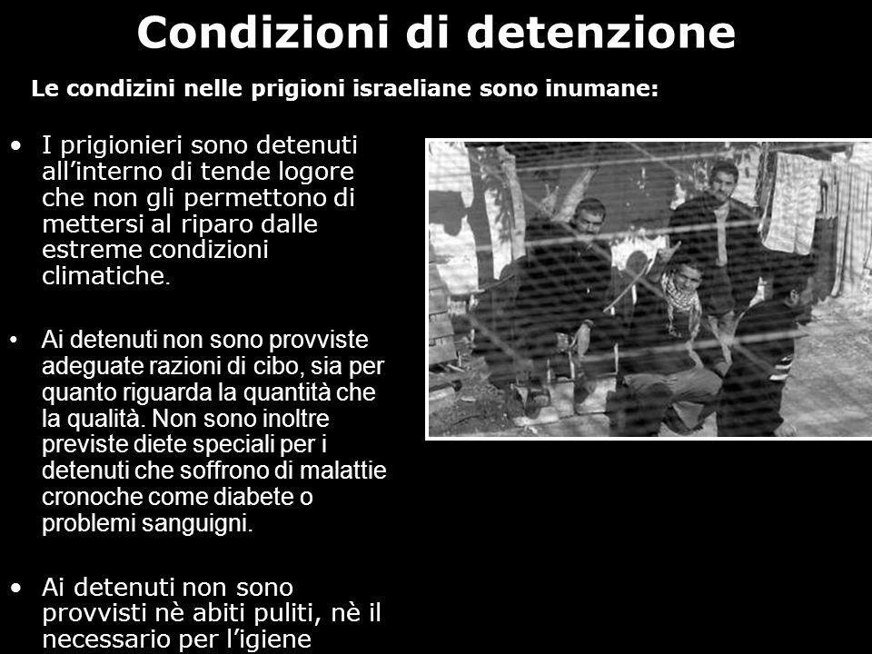 Condizioni di detenzione I prigionieri sono detenuti allinterno di tende logore che non gli permettono di mettersi al riparo dalle estreme condizioni