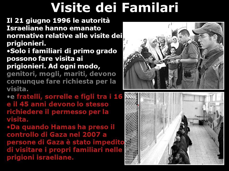 Visite dei Familari, Il 21 giugno 1996 le autorità Israeliane hanno emanato normative relative alle visite dei prigionieri. Solo i familiari di primo