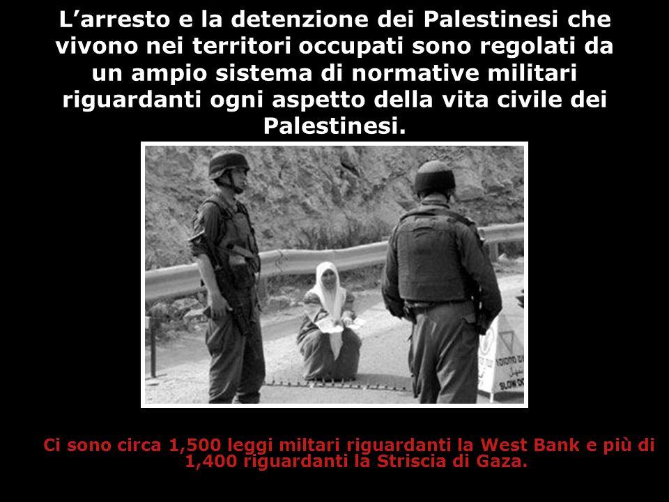 Larresto e la detenzione dei Palestinesi che vivono nei territori occupati sono regolati da un ampio sistema di normative militari riguardanti ogni as