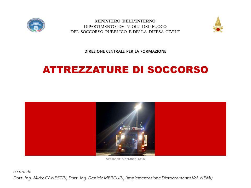 MINISTERO DELLINTERNO DIPARTIMENTO DEI VIGILI DEL FUOCO DEL SOCCORSO PUBBLICO E DELLA DIFESA CIVILE DIREZIONE CENTRALE PER LA FORMAZIONE ATTREZZATURE DI SOCCORSO CORSO DI FORMAZIONE A VIGILE PERMANENTE VERSIONE DICEMBRE 2010 a cura di: Dott.