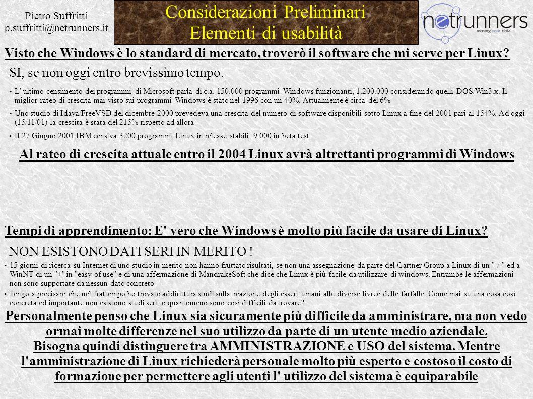 Pietro Suffritti p.suffritti@netrunners.it Case Study L azienda presa in esame 2 Direttori 3 Dirigenti 5 Quadri 15 Impiegati Totale 25 persone che impiegano il sistema informatico, ognuno con il suo PC, e 2 server di rete