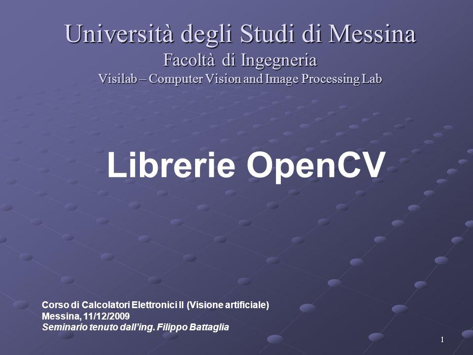 32 Visilab – Computer Vision and Image Processing Lab University of Messina - Italy Nanodesktop tecnology Ogni immagine OpenCV è contenuta in una struct di tipo IplImage, che ne contiene tutti i parametri ed i pixel.