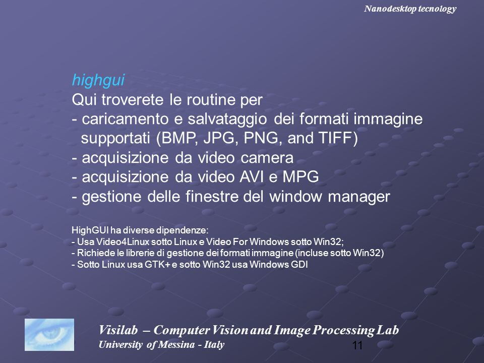 11 Visilab – Computer Vision and Image Processing Lab University of Messina - Italy Nanodesktop tecnology highgui Qui troverete le routine per - caric