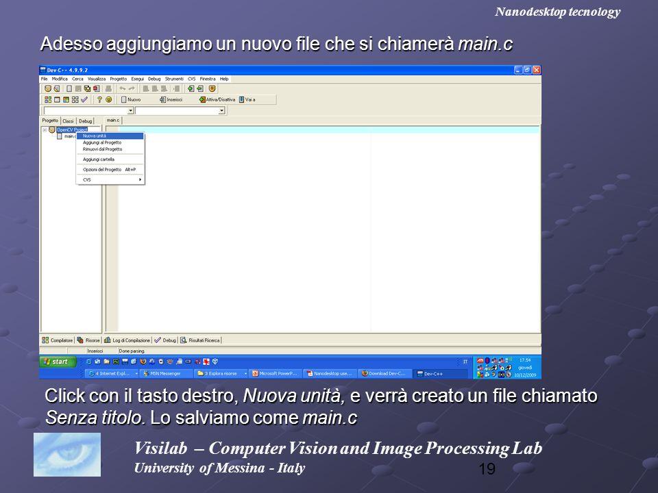19 Adesso aggiungiamo un nuovo file che si chiamerà main.c Visilab – Computer Vision and Image Processing Lab University of Messina - Italy Nanodeskto