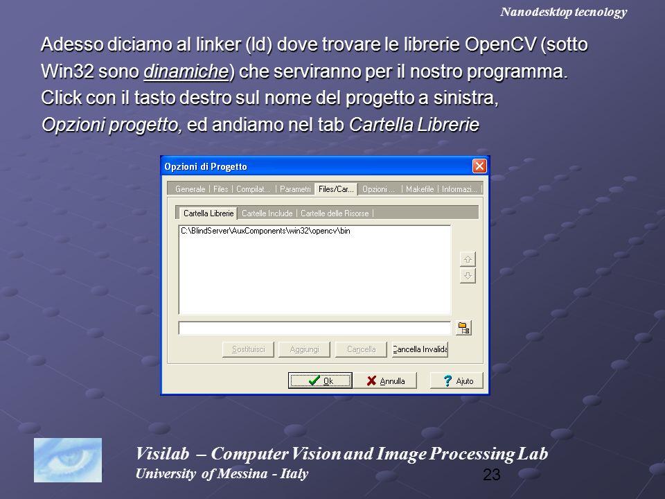 23 Adesso diciamo al linker (ld) dove trovare le librerie OpenCV (sotto Win32 sono dinamiche) che serviranno per il nostro programma. Click con il tas