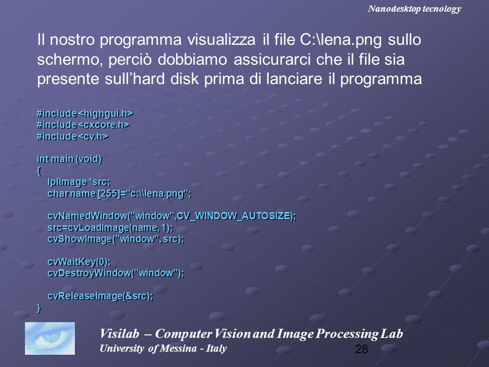 28 Visilab – Computer Vision and Image Processing Lab University of Messina - Italy Nanodesktop tecnology Il nostro programma visualizza il file C:\le