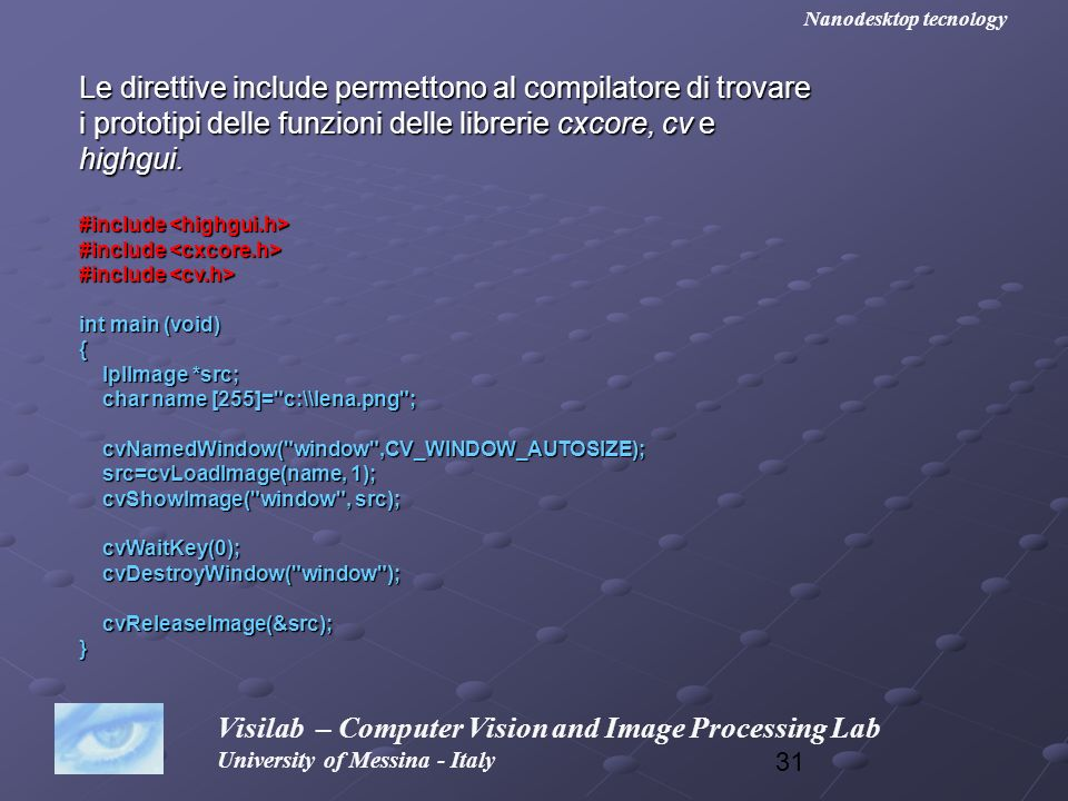 31 Visilab – Computer Vision and Image Processing Lab University of Messina - Italy Nanodesktop tecnology Le direttive include permettono al compilato