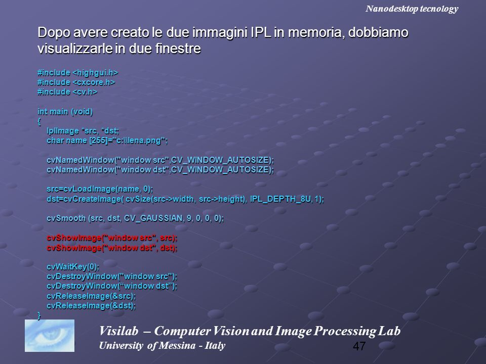47 Visilab – Computer Vision and Image Processing Lab University of Messina - Italy Nanodesktop tecnology Dopo avere creato le due immagini IPL in mem