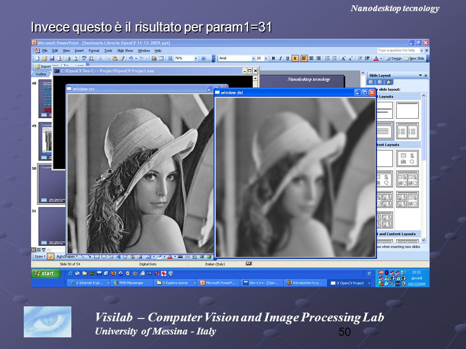 50 Visilab – Computer Vision and Image Processing Lab University of Messina - Italy Nanodesktop tecnology Invece questo è il risultato per param1=31