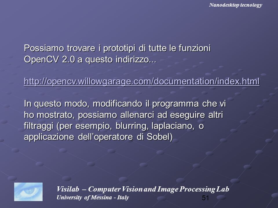 51 Visilab – Computer Vision and Image Processing Lab University of Messina - Italy Nanodesktop tecnology Possiamo trovare i prototipi di tutte le fun
