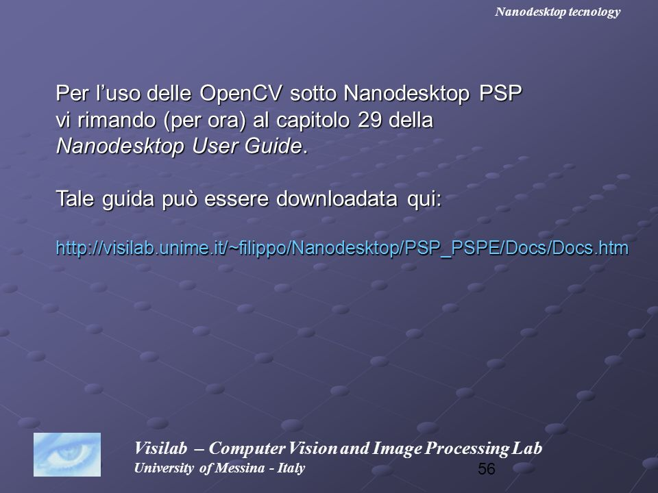 56 Visilab – Computer Vision and Image Processing Lab University of Messina - Italy Nanodesktop tecnology Per luso delle OpenCV sotto Nanodesktop PSP