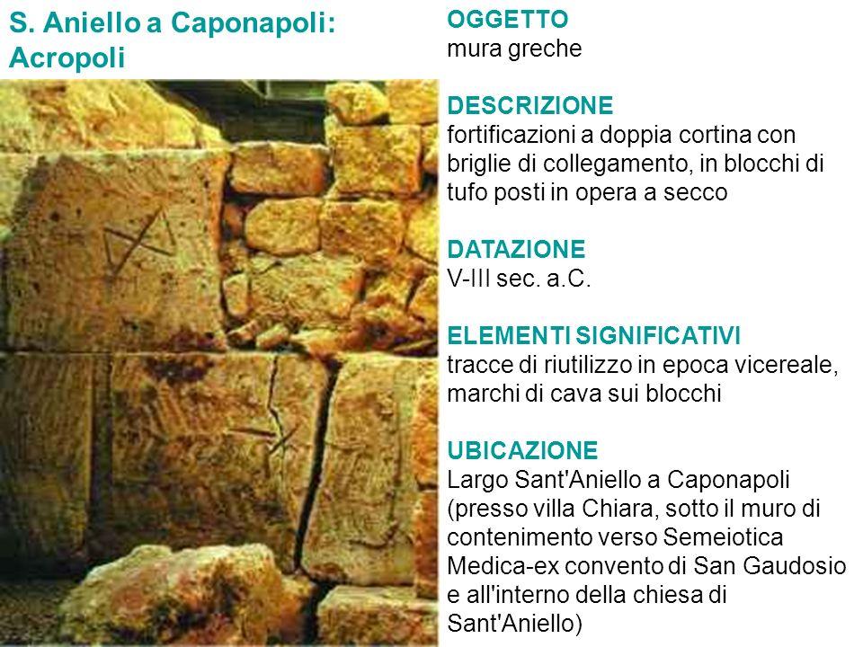 S. Aniello a Caponapoli: Acropoli OGGETTO mura greche DESCRIZIONE fortificazioni a doppia cortina con briglie di collegamento, in blocchi di tufo post