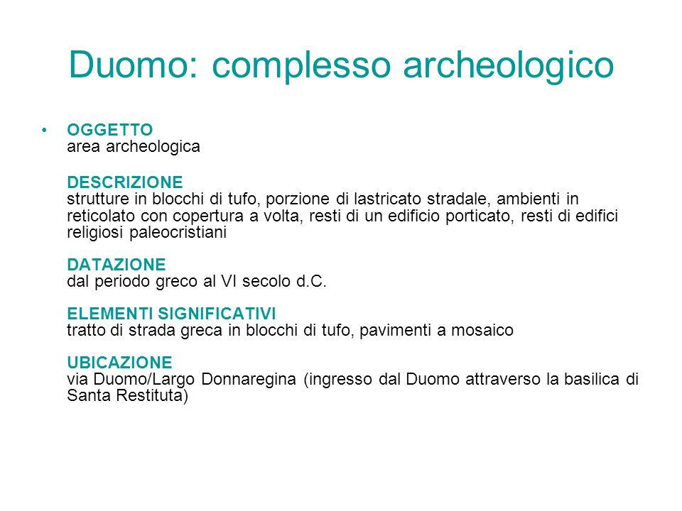 Duomo: complesso archeologico OGGETTO area archeologica DESCRIZIONE strutture in blocchi di tufo, porzione di lastricato stradale, ambienti in reticol