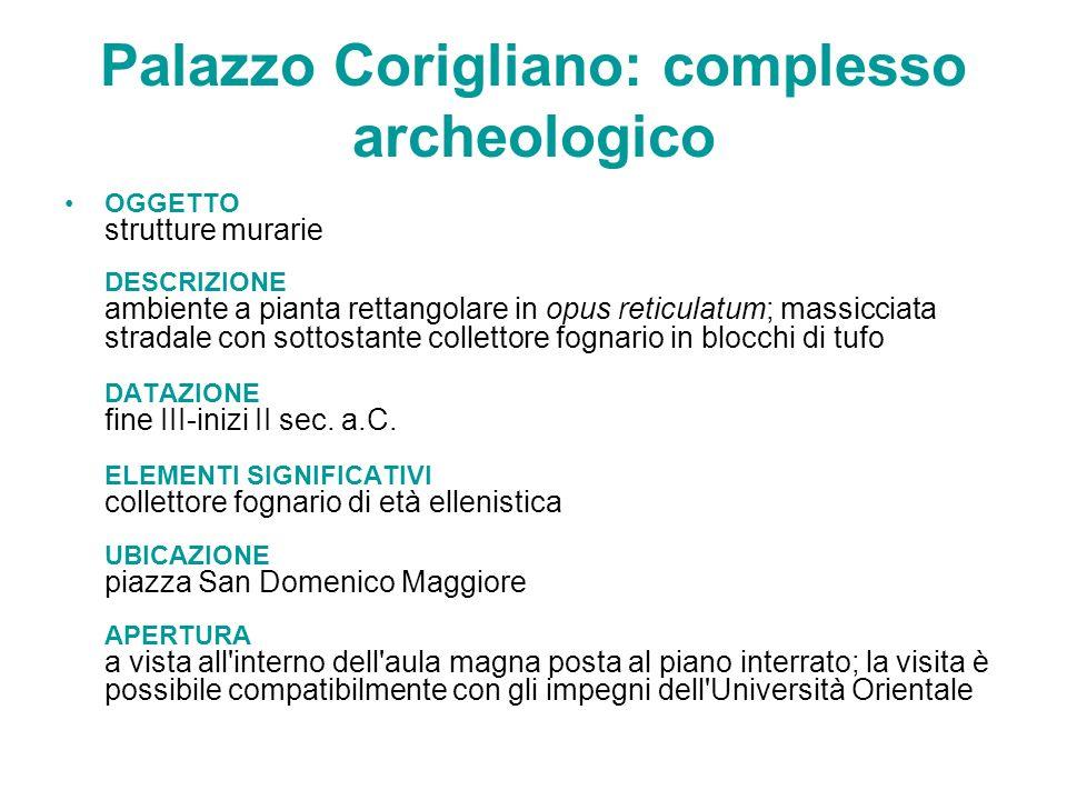 Palazzo Corigliano: complesso archeologico OGGETTO strutture murarie DESCRIZIONE ambiente a pianta rettangolare in opus reticulatum; massicciata strad