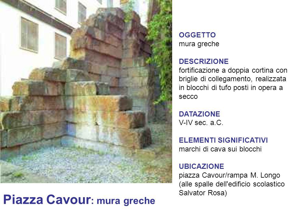 Piazza Cavour : mura greche OGGETTO mura greche DESCRIZIONE fortificazione a doppia cortina con briglie di collegamento, realizzata in blocchi di tufo