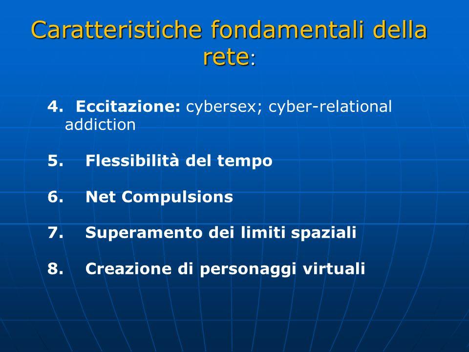 Caratteristiche fondamentali della rete : 4.Eccitazione: cybersex; cyber-relational addiction 5.