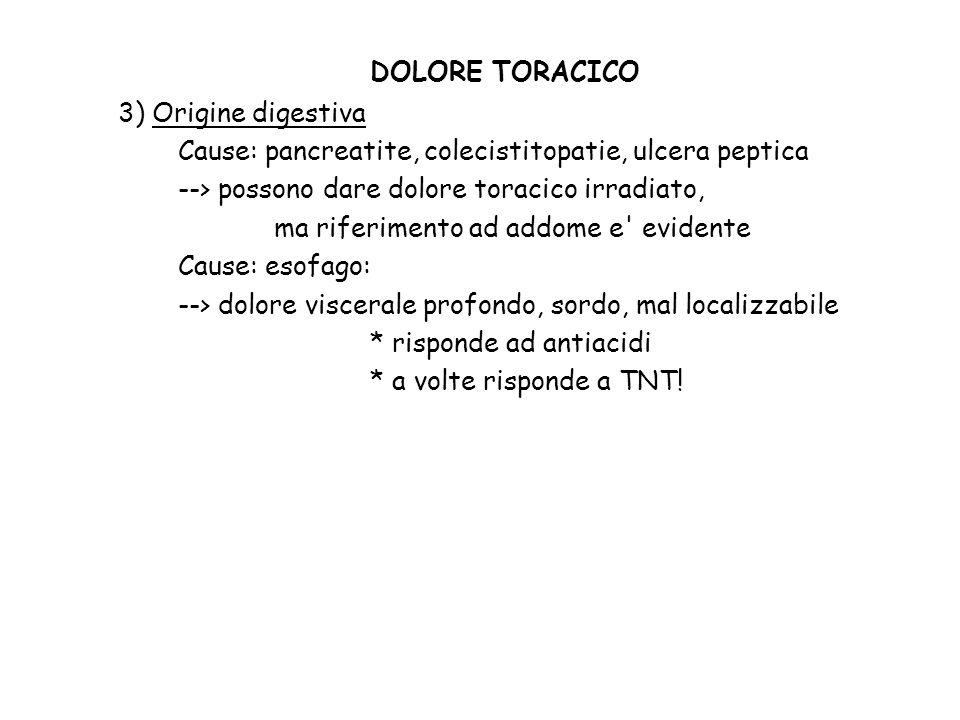 DOLORE TORACICO 3) Origine digestiva Cause: pancreatite, colecistitopatie, ulcera peptica --> possono dare dolore toracico irradiato, ma riferimento a