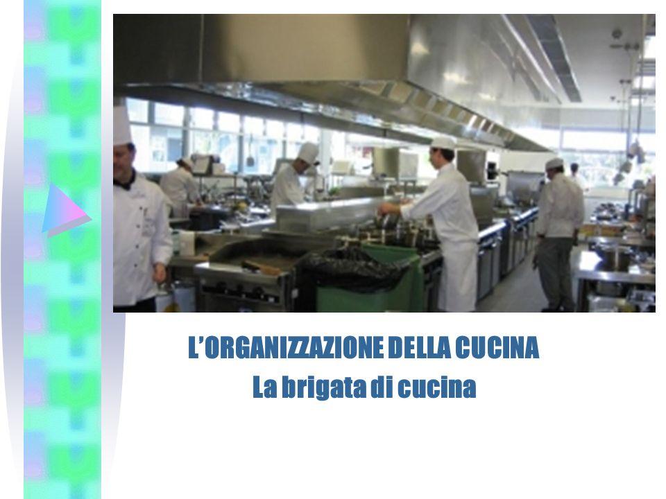LORGANIZZAZIONE DELLA CUCINA La brigata di cucina