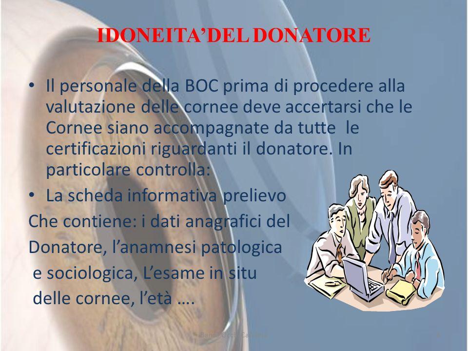 IDONEITADEL DONATORE Il personale della BOC prima di procedere alla valutazione delle cornee deve accertarsi che le Cornee siano accompagnate da tutte