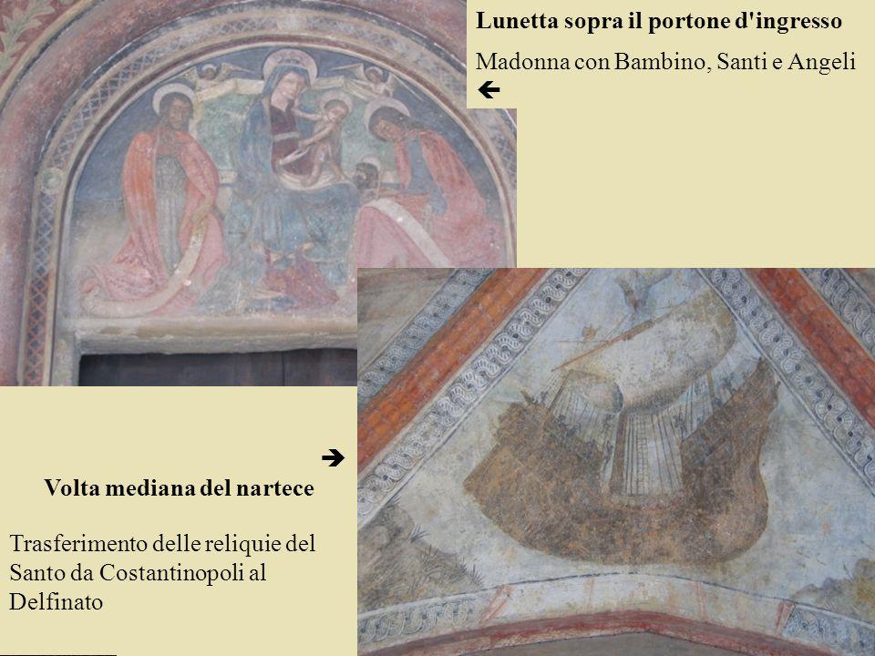 Lunetta sopra il portone d ingresso Madonna con Bambino, Santi e Angeli Volta mediana del nartece Trasferimento delle reliquie del Santo da Costantinopoli al Delfinato