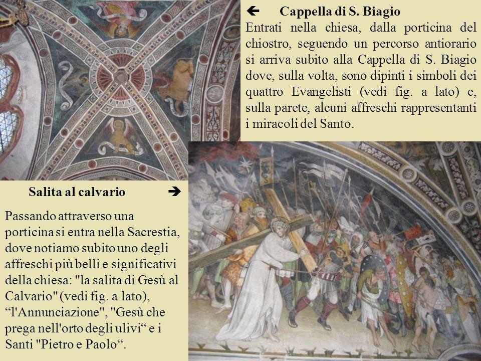 Cappella di S. Biagio Entrati nella chiesa, dalla porticina del chiostro, seguendo un percorso antiorario si arriva subito alla Cappella di S. Biagio