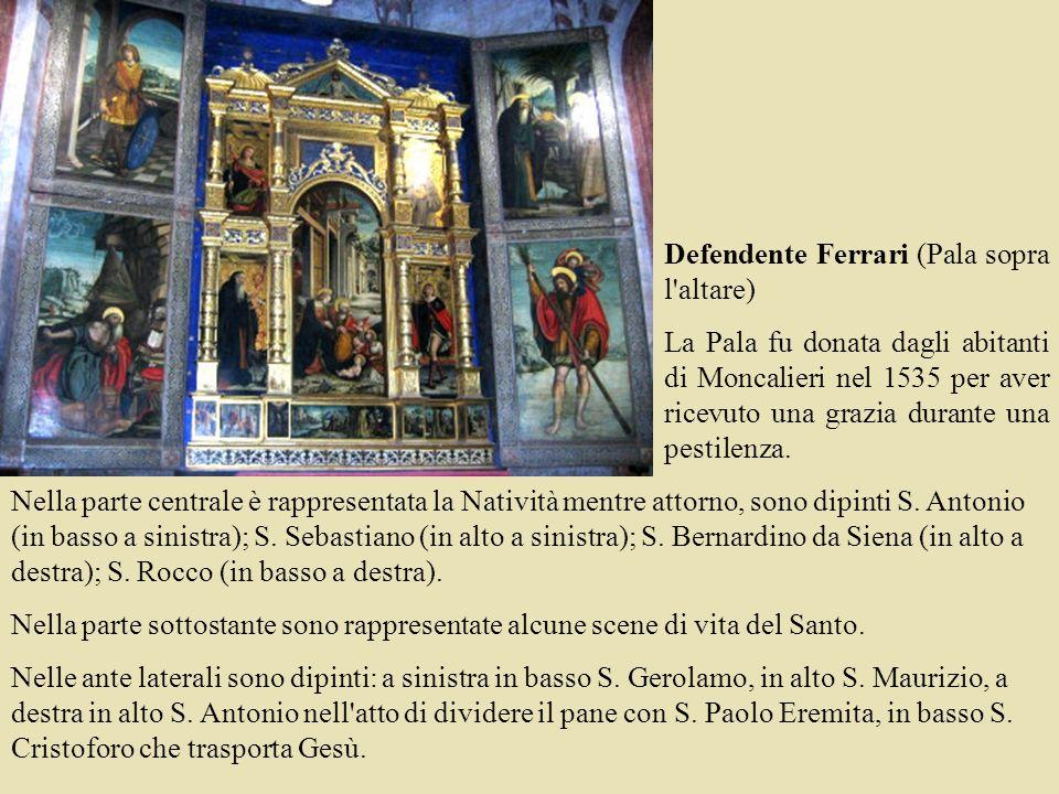 Defendente Ferrari (Pala sopra l'altare) La Pala fu donata dagli abitanti di Moncalieri nel 1535 per aver ricevuto una grazia durante una pestilenza.