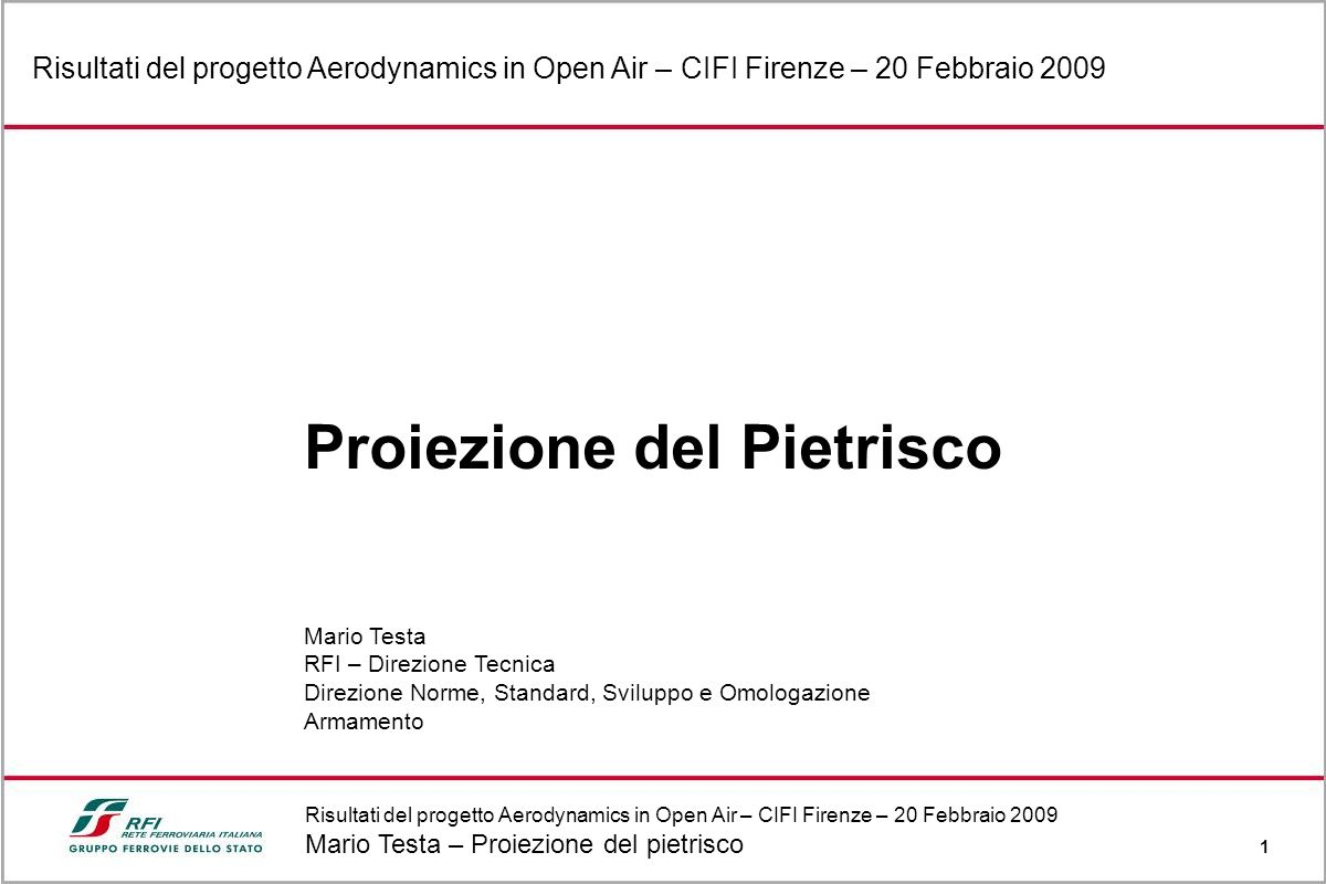 Risultati del progetto Aerodynamics in Open Air – CIFI Firenze – 20 Febbraio 2009 Mario Testa – Proiezione del pietrisco 1 Risultati del progetto Aero