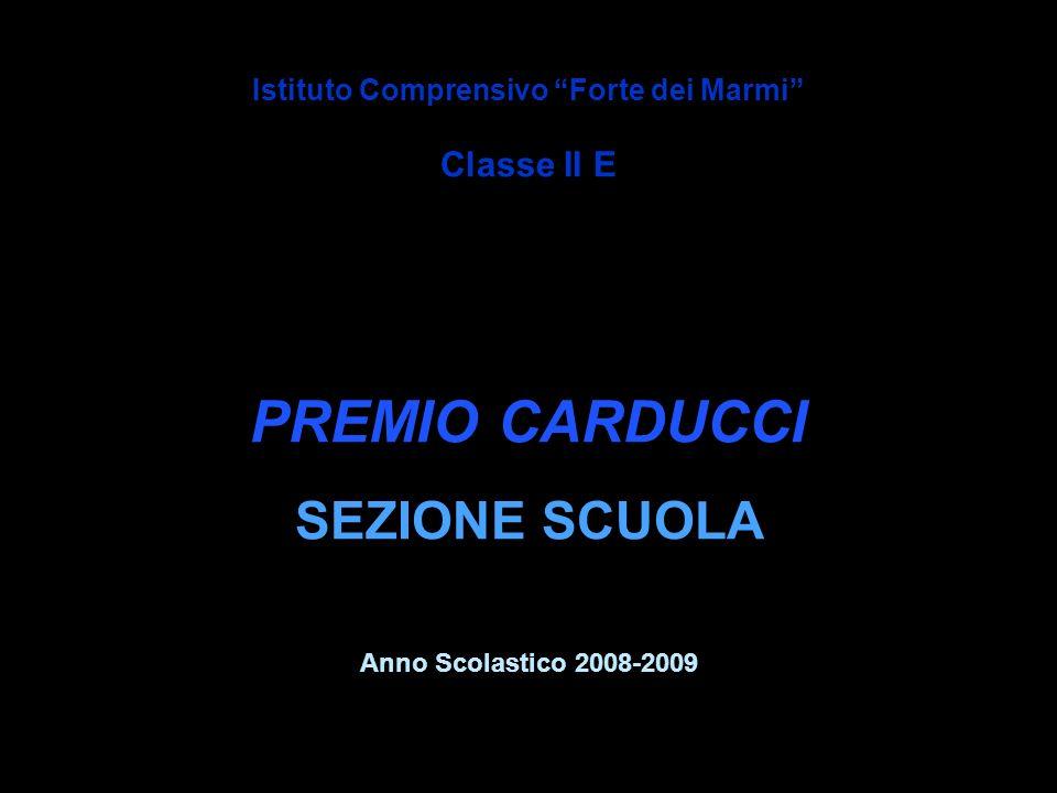 Istituto Comprensivo Forte dei Marmi Classe II E PREMIO CARDUCCI SEZIONE SCUOLA Anno Scolastico 2008-2009
