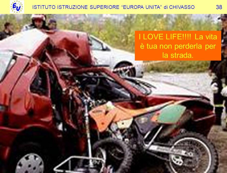 ISTITUTO ISTRUZIONE SUPERIORE EUROPA UNITA di CHIVASSO 38 I LOVE LIFE!!!.