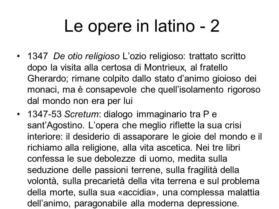 Le opere in latino - 2 1347 De otio religioso Lozio religioso: trattato scritto dopo la visita alla certosa di Montrieux, al fratello Gherardo; rimane