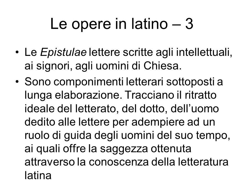 Le opere in latino – 3 Le Epistulae lettere scritte agli intellettuali, ai signori, agli uomini di Chiesa. Sono componimenti letterari sottoposti a lu