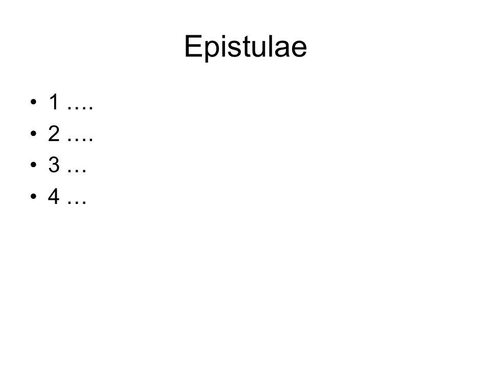 Epistulae 1 …. 2 …. 3 … 4 …