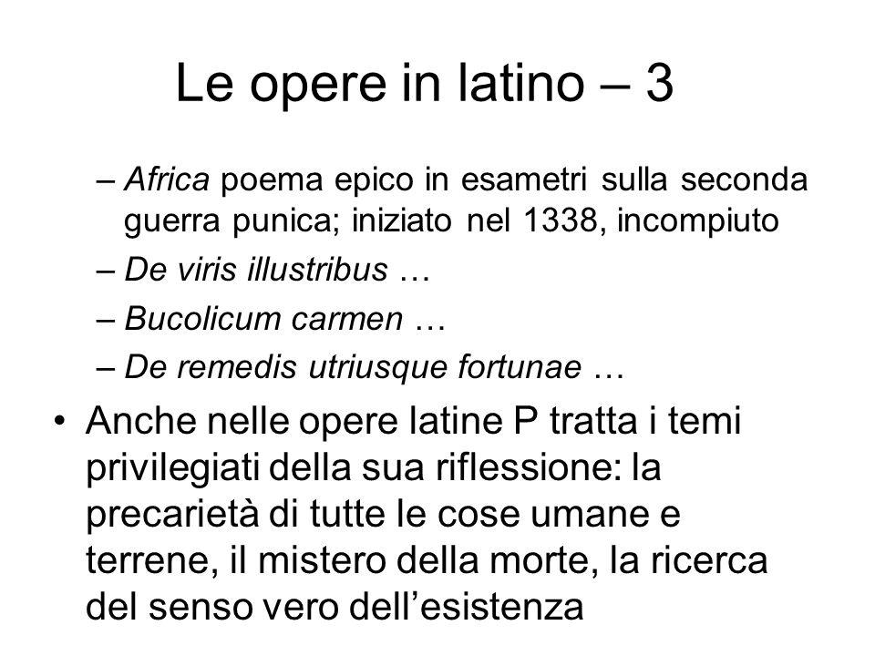 Le opere in latino – 3 –Africa poema epico in esametri sulla seconda guerra punica; iniziato nel 1338, incompiuto –De viris illustribus … –Bucolicum c
